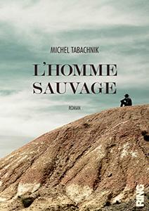 Couverture de L'homme sauvage, roman de Michel Tabachnik