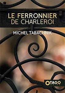 Le Ferronnier de Charleroi, couverture du roman de Michel Tabachnik
